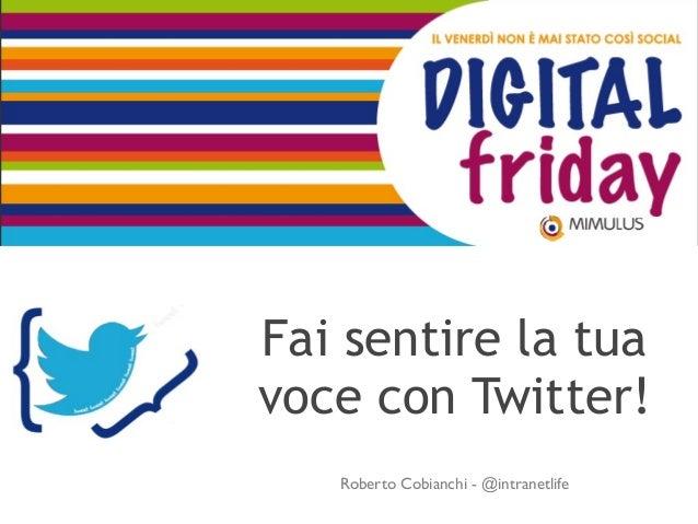 Fai sentire la tua voce con Twitter! Roberto Cobianchi - @intranetlife