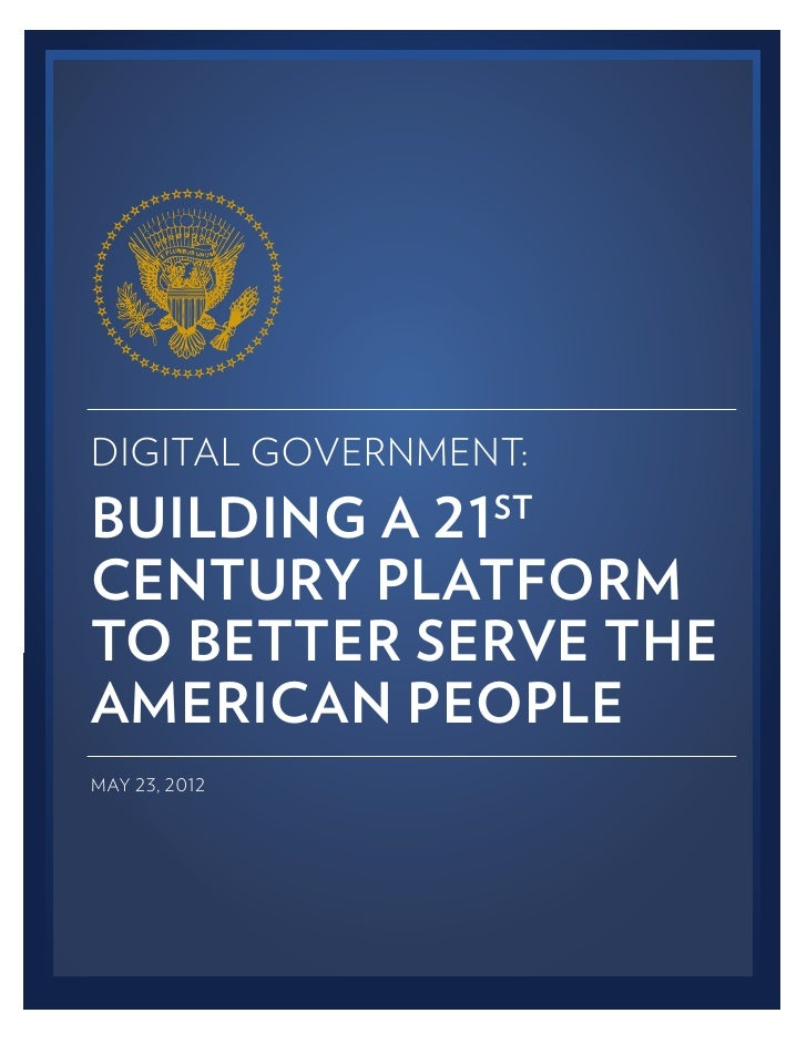 DIGITAL GOVERNMENT:BUILDING A 21    STCENTURY PLATFORMTO BETTER SERVE THEAMERICAN PEOPLEMAY 23, 2012
