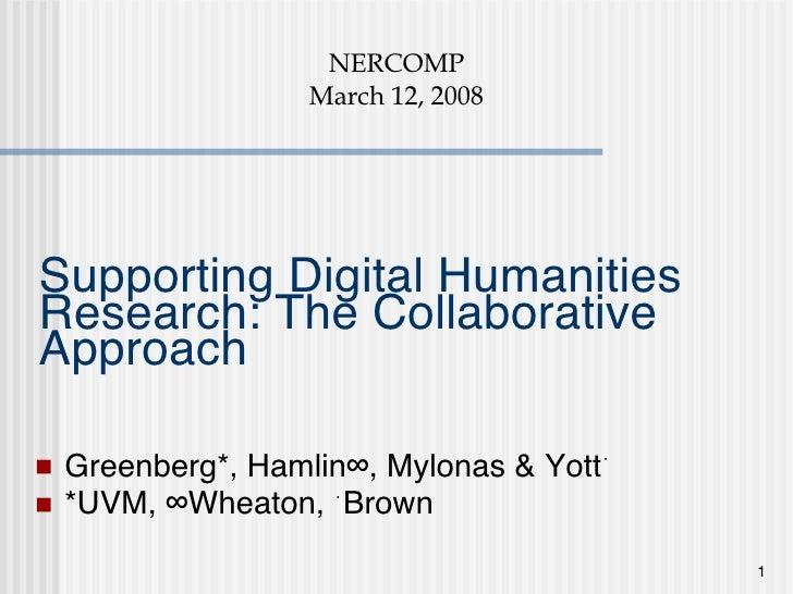 Supporting Digital Humanities Research: The Collaborative Approach <ul><li>Greenberg*, Hamlin°, Mylonas & Yott • </li></ul...