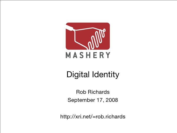 Digital Identity       Rob Richards    September 17, 2008  http://xri.net/=rob.richards