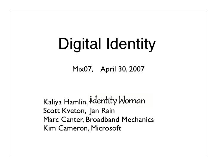 Digital Identity         Mix07, April 30, 2007    Kaliya Hamlin, Scott Kveton, Jan Rain Marc Canter, Broadband Mechanics K...