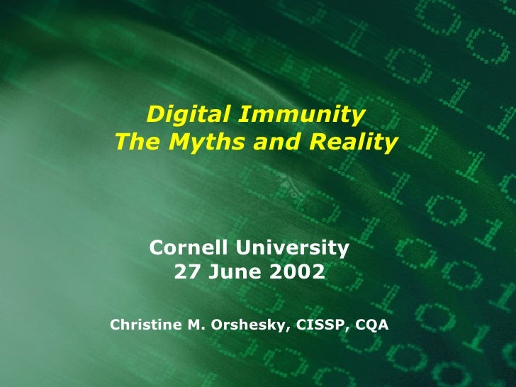 Digital Immunity The Myths and Reality Cornell University 27 June 2002 Christine M. Orshesky, CISSP, CQA