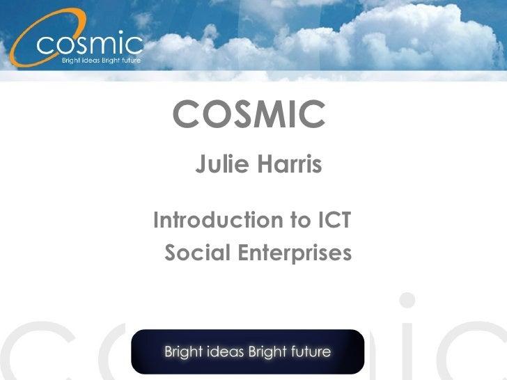 COSMIC    Julie Harris Introduction to ICT  Social Enterprises