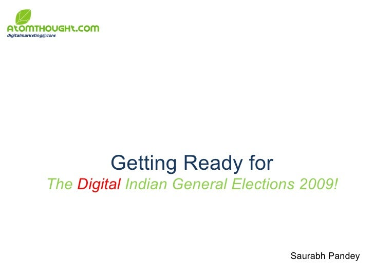 Getting Ready for The  Digital  Indian General Elections 2009! Saurabh Pandey