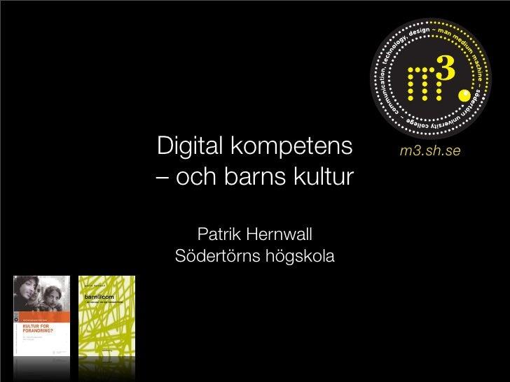 Digital kompetens      m3.sh.se – och barns kultur     Patrik Hernwall  Södertörns högskola