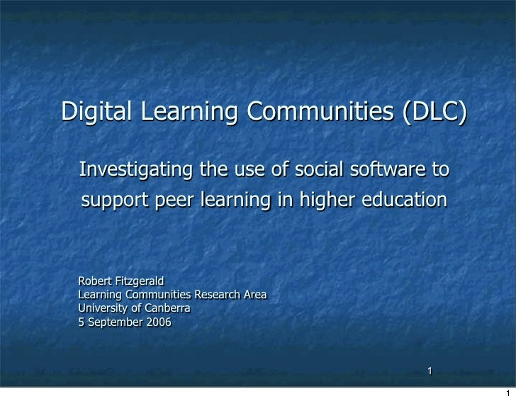 Digital Learning Communities (DLC)   Investigating the use of social software to  support peer learning in higher educatio...