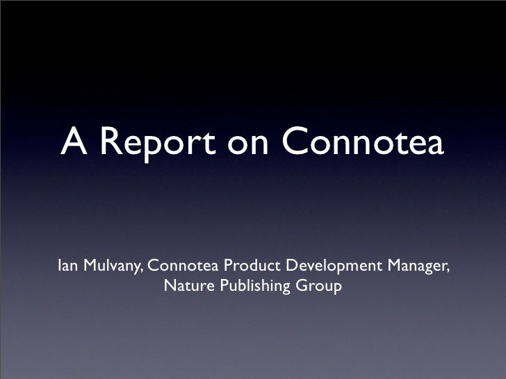 A Report on Connotea  Ian Mulvany, Connotea Product Development Manager,               Nature Publishing Group
