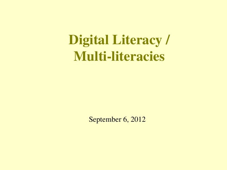 Digital Literacy /Multi-literacies   September 6, 2012