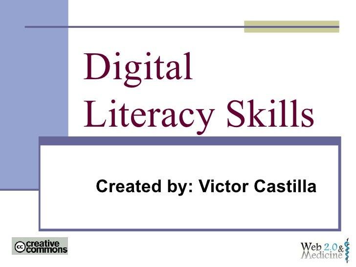 Digital Literacy Skills Created by: Victor Castilla