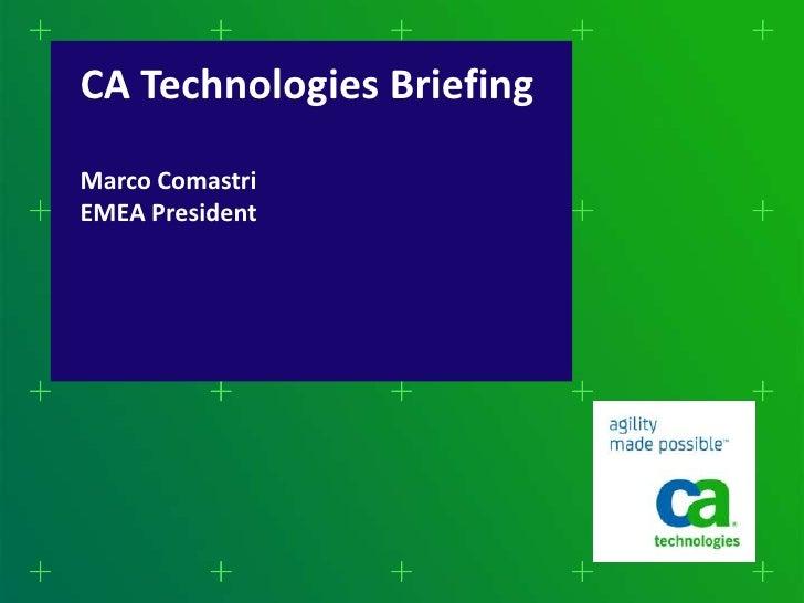 CA Technologies BriefingMarco ComastriEMEA President