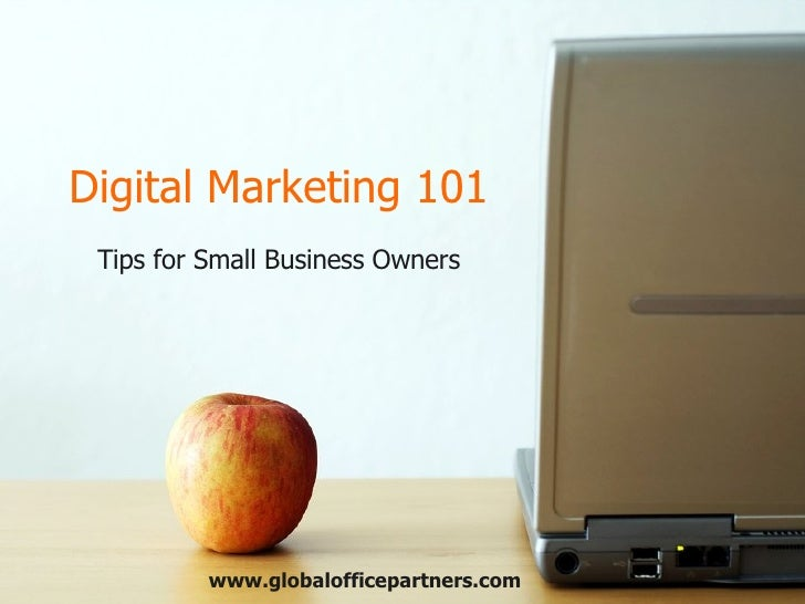 Digital Marketing 101 Tips for Small Business Owners www.globalofficepartners.com