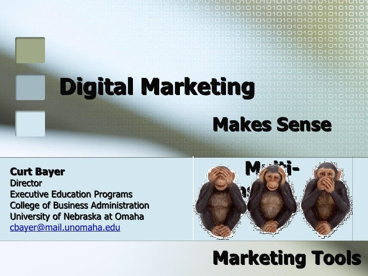 Digital Marketing Makes Sense  Multi-Sense Curt Bayer   Director  Executive Education Programs  College of Business Admini...
