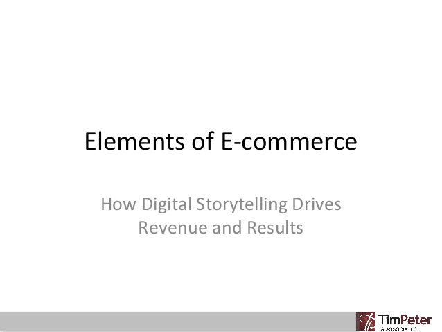 Elements of E-commerce How Digital Storytelling Drives Revenue and Results