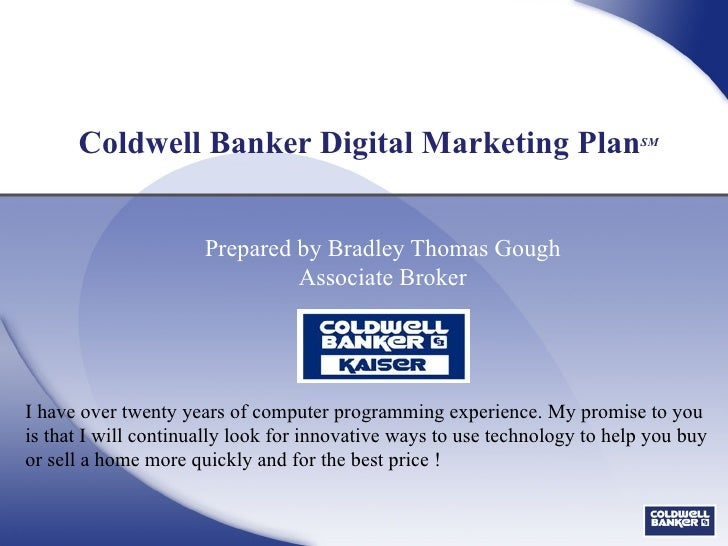 Coldwell Banker Digital Marketing Plan SM Prepared by Bradley Thomas Gough Associate Broker I have over twenty years of co...