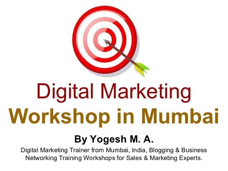 Digital MarketingWorkshop in Mumbai                   By Yogesh M. A. Digital Marketing Trainer from Mumbai, India, Bloggi...