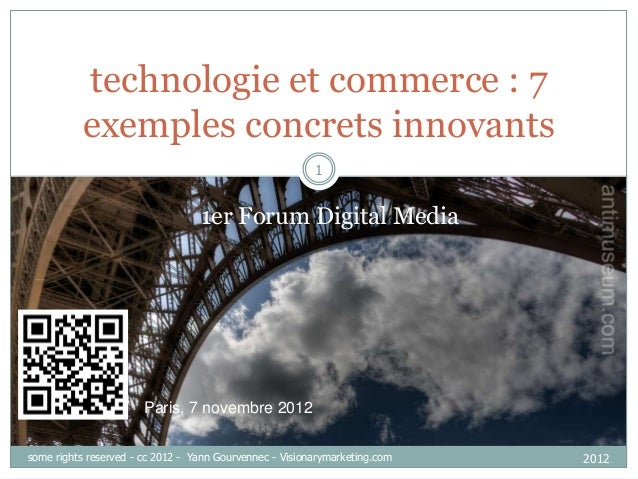 technologie et commerce : 7exemples concrets innovants1er Forum Digital MediaParis, 7 novembre 201212012some rights reserv...