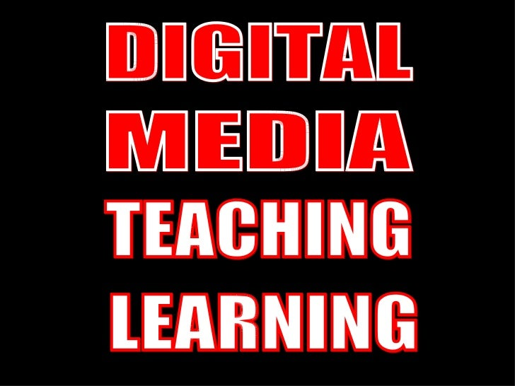 TEACHING LEARNING DIGITAL MEDIA