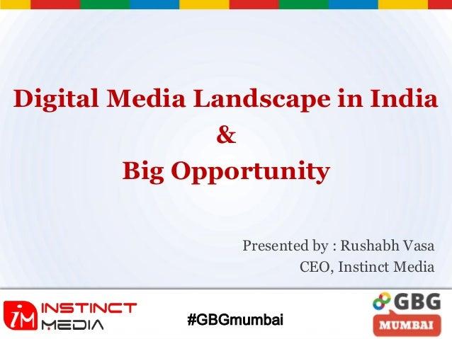 Digital Media Landscape in India&Big Opportunity#GBGmumbaiPresented by : Rushabh VasaCEO, Instinct Media