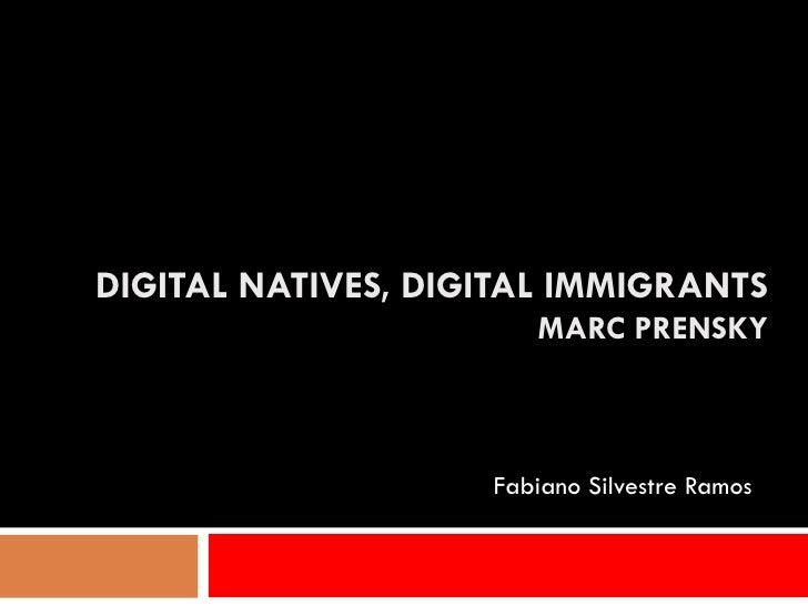 DIGITAL NATIVES, DIGITAL IMMIGRANTS                       MARC PRENSKY                    Fabiano Silvestre Ramos