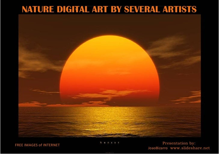 NATURE DIGITAL ART BY SEVERAL ARTISTS     FREE IMAGES of INTERNET              Presentation by:                           ...