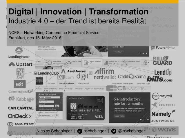 Digital   Innovation   Transformation Industrie 4.0 – der Trend ist bereits Realität NCFS – Networking Conference Financia...