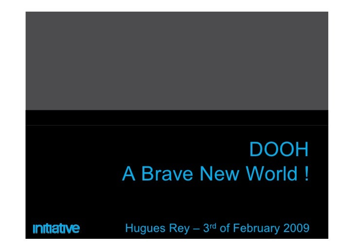 DOOH A Brave New World !  Hugues Rey – 3rd of February 2009