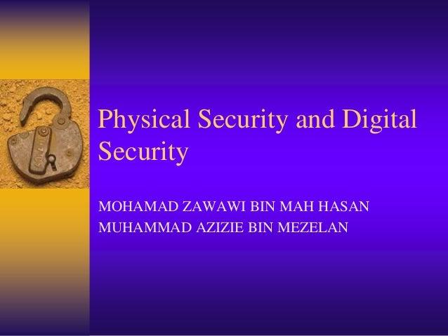 Physical Security and Digital Security MOHAMAD ZAWAWI BIN MAH HASAN MUHAMMAD AZIZIE BIN MEZELAN