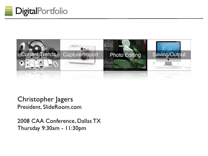 DigitalPortfolio     Christopher Jagers President, SlideRoom.com  2008 CAA Conference, Dallas TX Thursday 9:30am - 11:30pm