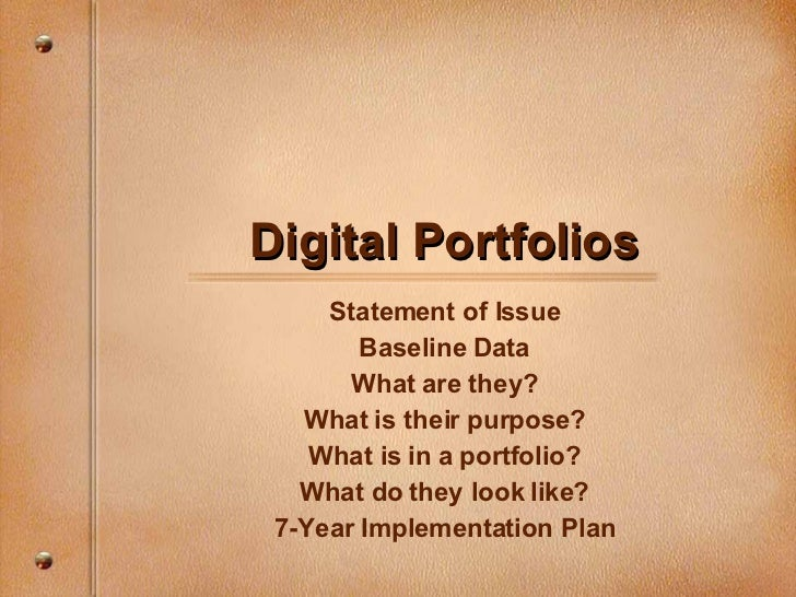 Digital Portfolios Statement of Issue Baseline Data What are they? What is their purpose? What is in a portfolio? What do ...