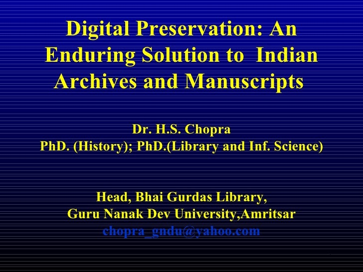 Digital Preservation: An Enduring Solution to  Indian Archives and Manuscripts  Dr. H.S. Chopra PhD. (History); PhD.(Libra...
