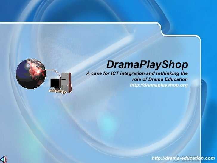DramaPlayShop A case for ICT integration and rethinking the role of Drama Education http:// dramaplayshop .org http://dram...