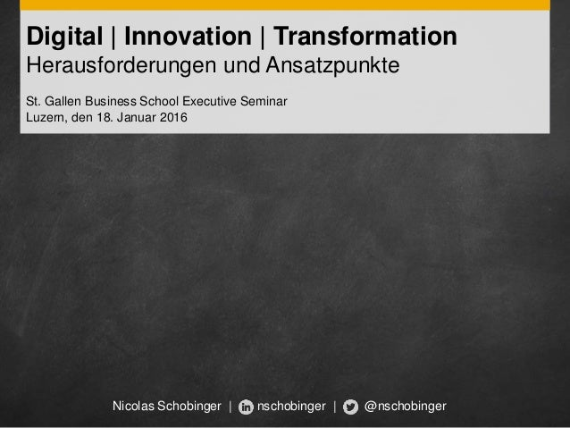 Digital | Innovation | Transformation Herausforderungen und Ansatzpunkte St. Gallen Business School Executive Seminar Luze...