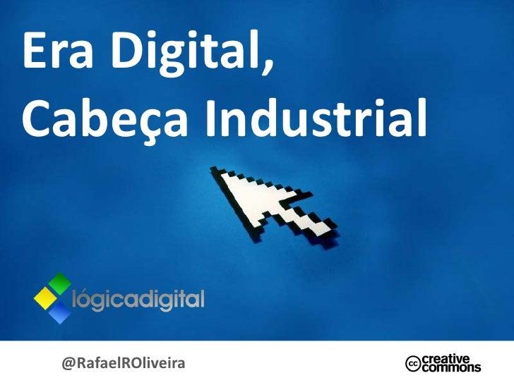 Era Digital, Cabeça Industrial     @RafaelROliveira