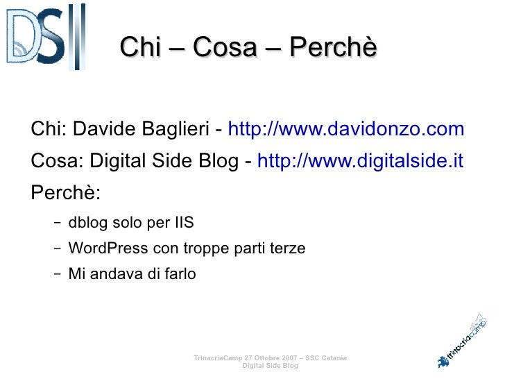 TrinacriaCamp 27 Ottobre 2007 – SSC Catania Digital Side Blog Chi – Cosa – Perchè  <ul><li>Chi: Davide Baglieri -  http://...