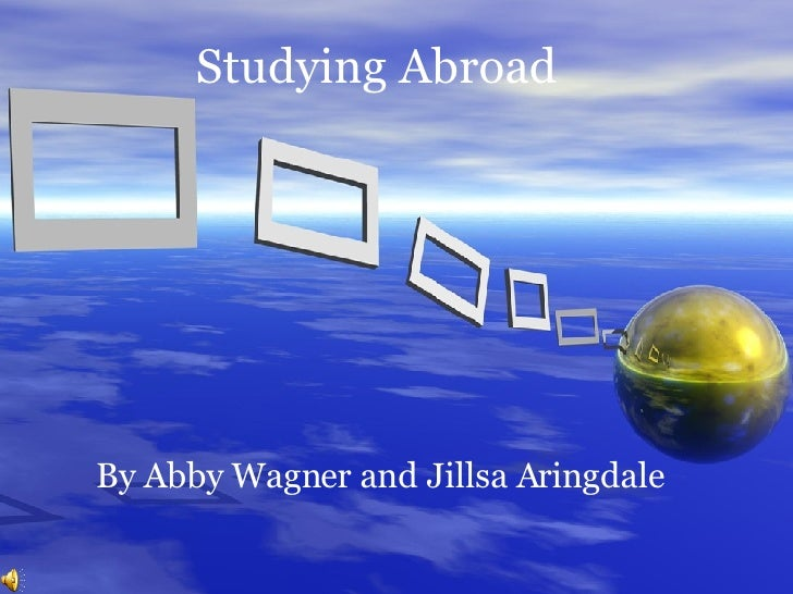 Studying Abroad By Abby Wagner and Jillsa Aringdale