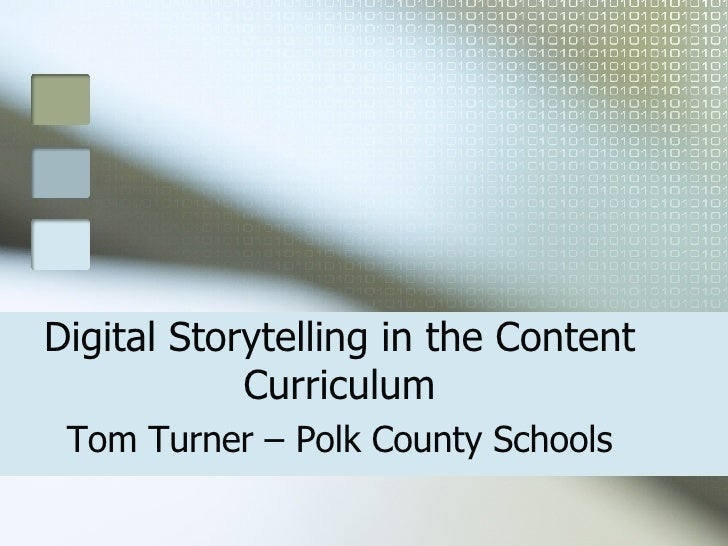 Digital Storytelling in the Content Curriculum Tom Turner – Polk County Schools