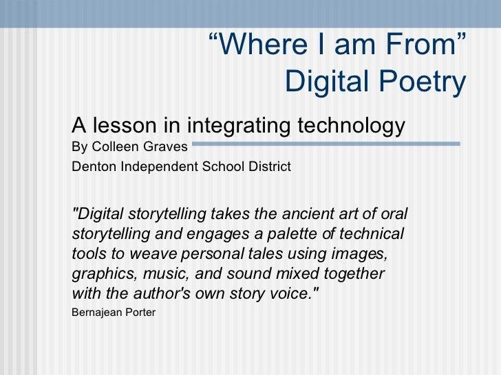 """"""" Where I am From"""" Digital Poetry A lesson in integrating technology  By Colleen Graves Denton Independent School District..."""