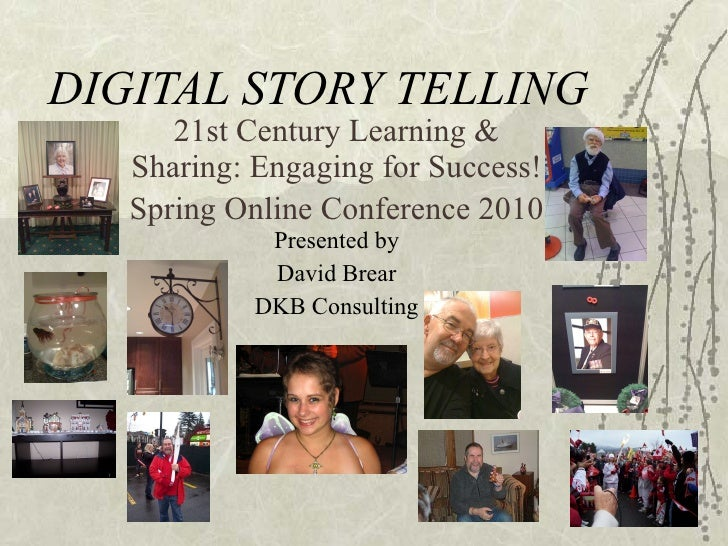 DIGITAL STORY TELLING 21st Century Learning & Sharing: Engaging for Success! Spring Online Conference 2010  Presented by D...