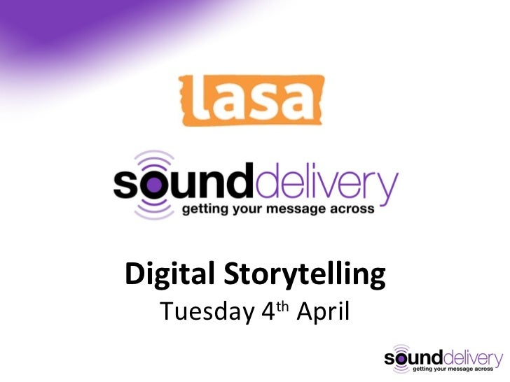 Digital Storytelling Tuesday 4 th  April