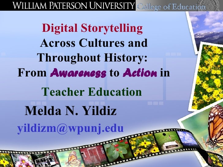 Melda N. Yildiz [email_address] Digital Storytelling   Across Cultures and Throughout History:  From  Awareness  to  Actio...