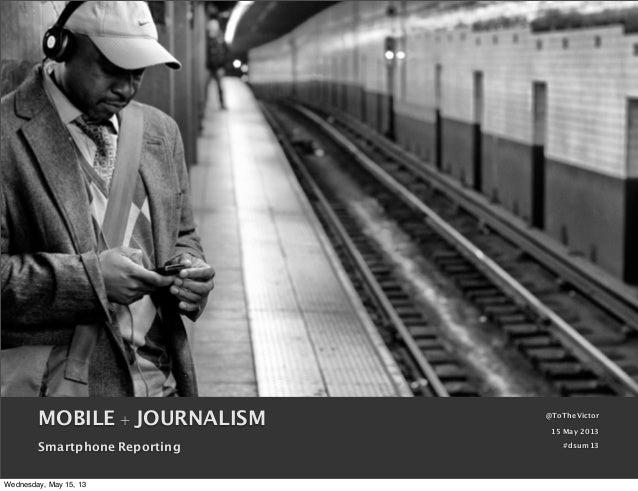 Mobile + Journalism / Digital Summit 2013