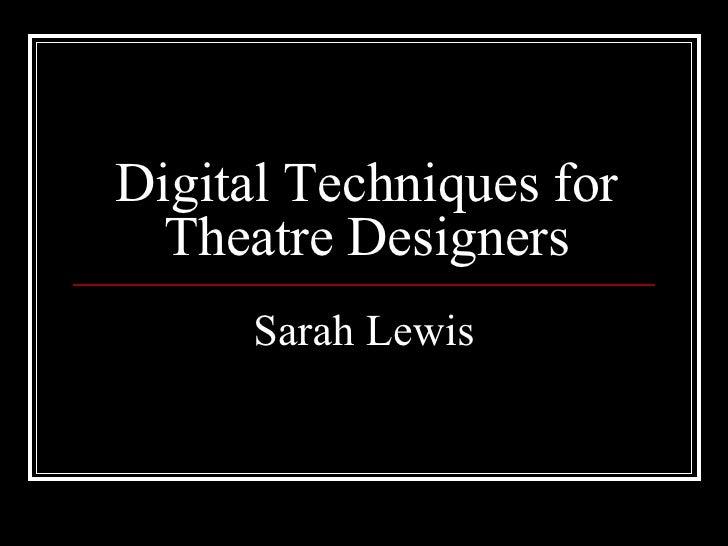 Digital Techniques for Theatre Designers Sarah Lewis