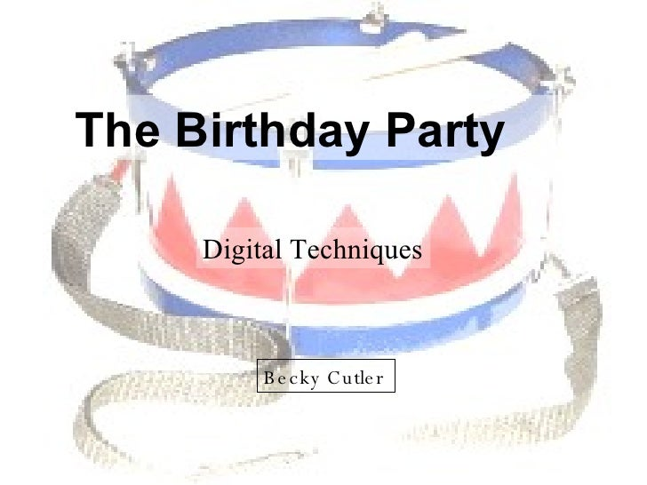 Digital Techniques Becky Cutler The Birthday Party