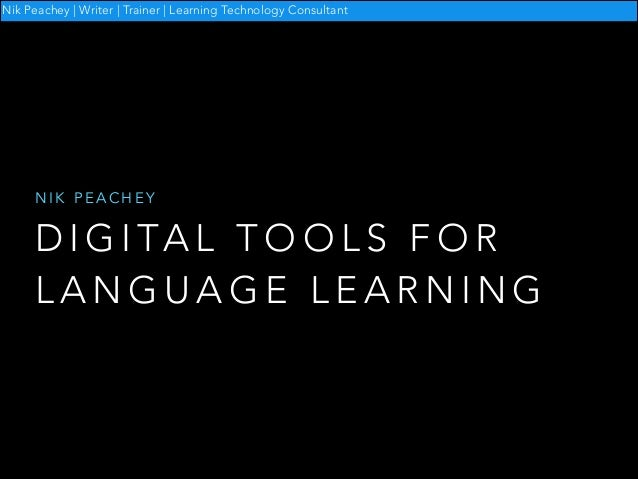 Nik Peachey | Writer | Trainer | Learning Technology Consultant  NIK PEACHEY  D I G I TA L T O O L S F O R LANGUAGE LEARNI...