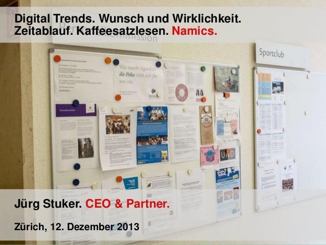 Digital Trends. Wunsch und Wirklichkeit. Zeitablauf. Kaffeesatzlesen. Namics.  Jürg Stuker. CEO & Partner. Zürich, 12. Dez...