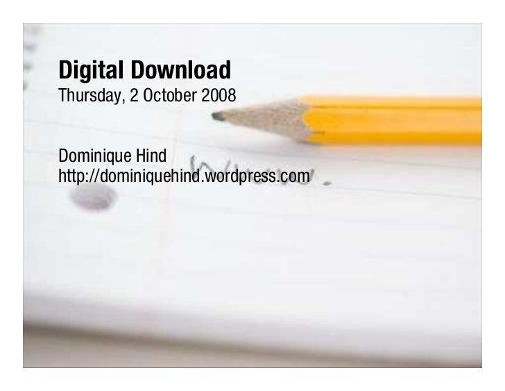 Digital Download Thursday, 2 October 2008   Dominique Hind http://dominiquehind.wordpress.com