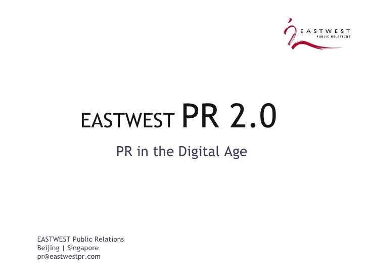 EASTWEST  PR 2.0  <ul><ul><li>PR in the Digital Age  </li></ul></ul>EASTWEST Public Relations Beijing | Singapore [email_a...