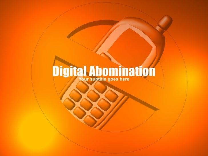 Digital Abomination