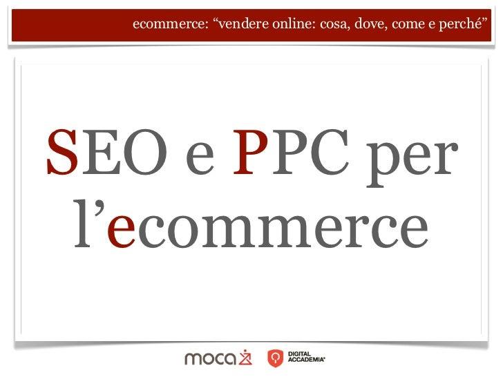 """ecommerce: """"vendere online: cosa, dove, come e perché""""SEO e PPC per l'ecommerce"""