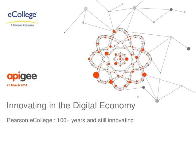 Pearson eCollege : 100+ years and still innovating 20 March 2014 Innovating in the Digital Economy